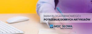 Read more about the article MAM BLOGA FIRMOWEGO I POTRZEBUJĘ DOBRYCH ARTYKUŁÓW